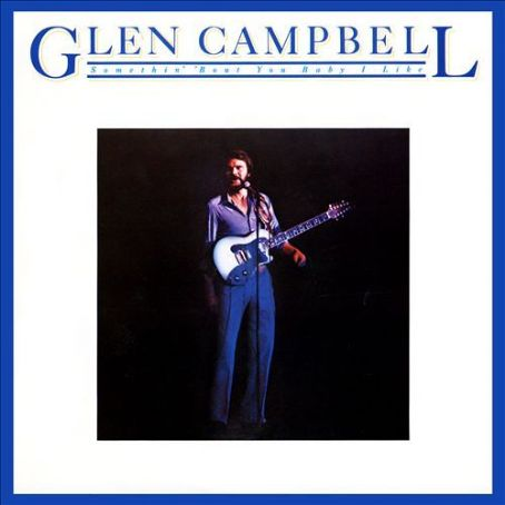Something 'Bout You Baby I Like - Glen Campbell
